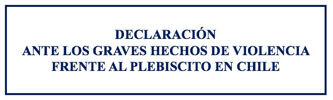 DECLARACIÓN ANTE LOS GRAVES HECHOS DE VIOLENCIA FRENTE AL PLEBISCITO EN CHILE